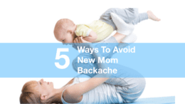 Five Ways To Avoid New Mom Backache
