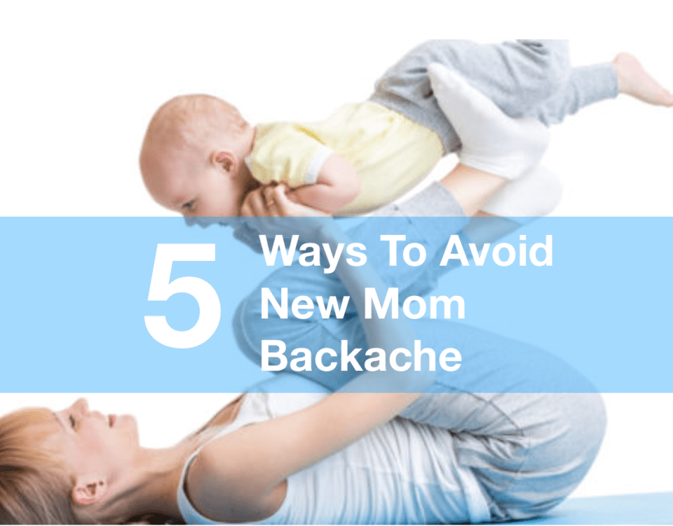 Five Ways To Avoid New Mom Backache
