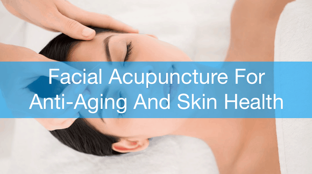 The Benefits Of Facial Acupuncture For Anti-Aging And Skin ...