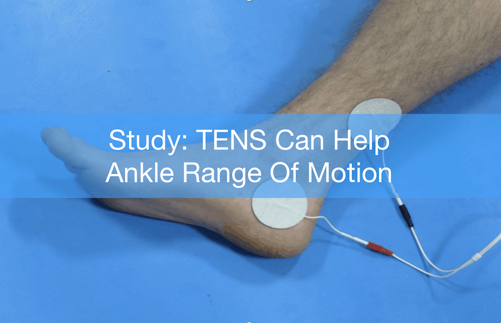 Study Tens Can Help Improve Ankle Range Of Motion